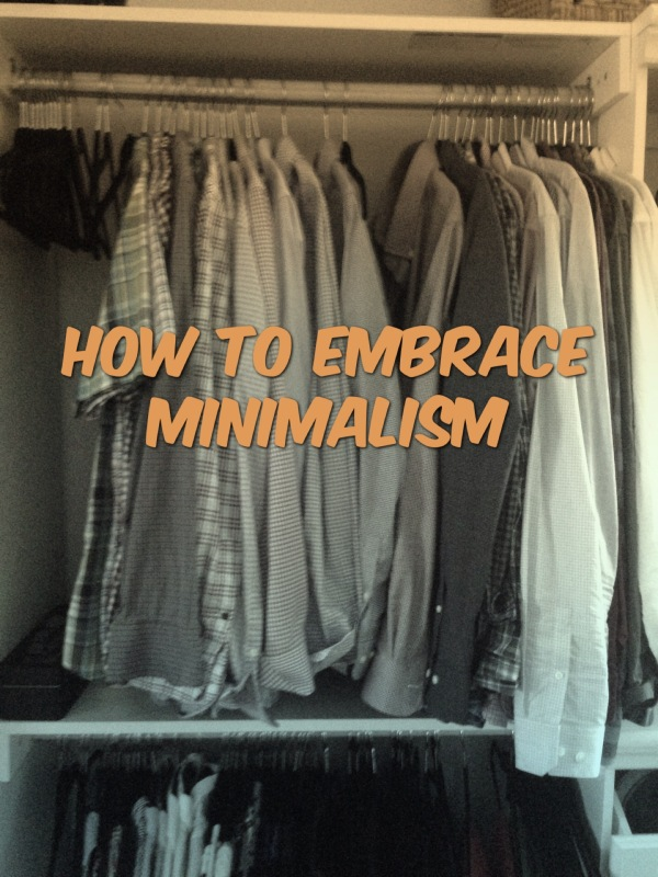 Decluttering our life. Cleaning out our basement. Organizing our closets. Embracing Minimalism.